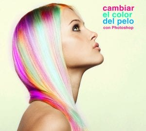 Cambia el color de tu pelo con Photoshop