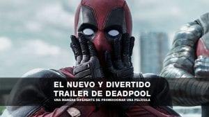 El nuevo y creativo trailer de la película deadpool