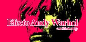 Efecto Andy Warhol con Photoshop