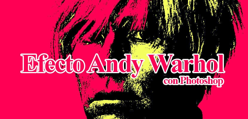 Efecto Andy Warhol con Photoshop