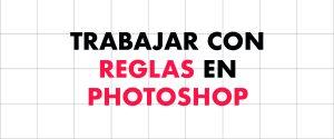 Crea las reglas de un documento en photoshop de forma profesional